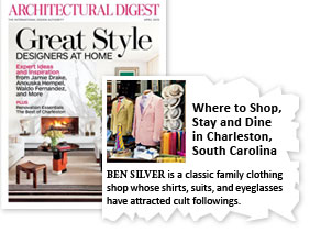 Architectural Digest: Where to Shop, Stay and Dine in Charleston, South Carolina. Ben Silver is a classic family clothing shop whose shirts, suits and eyeglasses have attracted cult followings.