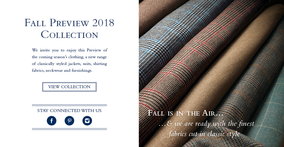 We invite you to enjoy this Preview of the coming season's clothing, a new range of classically styled jackets, suits, shirting fabrics, neckwear and furnishings.