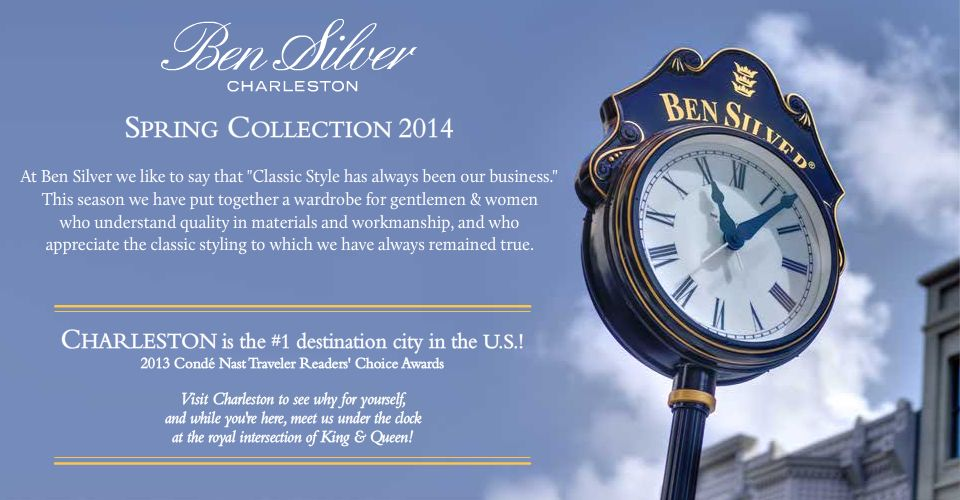 Welcome to our Spring 2014 Collection. At Ben Silver we like to say that 'Classic Style has always been our business.' This season we have put together a wardrobe for gentlemen and women who understand quality in materials and workmanship, and who appreciate the classic styling to which we have always remained true.